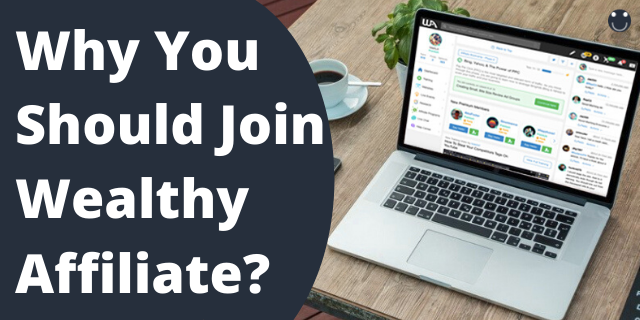 Why You Should Join Wealthy Affiliate?
