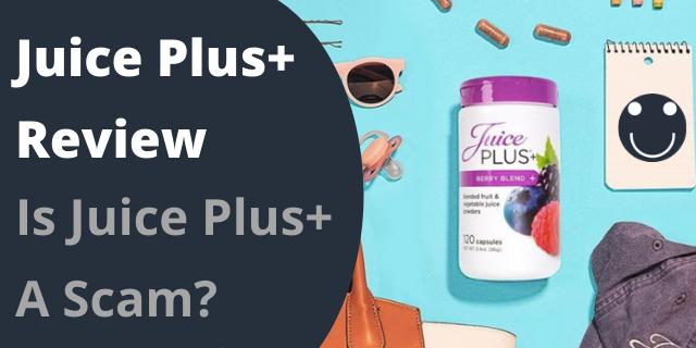 Is Juice Plus+ A Scam?