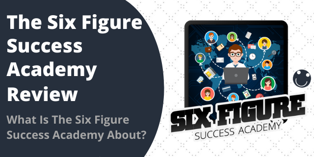 What Is The Six Figure Success Academy About?