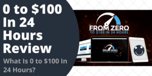 0 to $100 In 24 Hours Review