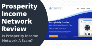 Is Prosperity Income Network A Scam?